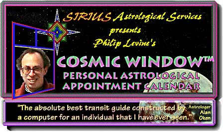 Sirius Astrological Services presents <font size=+2>Philip Levine's COSMIC WINDOW